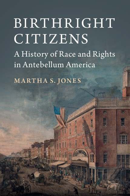 Birthright Citizens A History of Race and Rights in Antebellum America