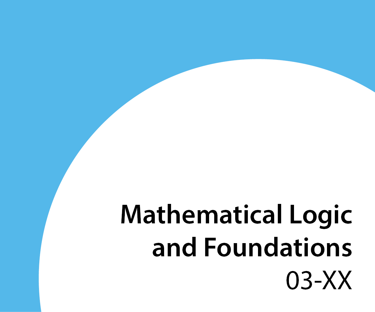 03-xx Mathematical Logic and Foundations
