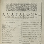 "Shakespeare, William. ""A Catalogue of the several Comedies, Histories, and Tragedies contained in this Volume"" in Mr. William Shakespeares comedies, histories, & tragedies : published according to the true originall copies. London: Isaac Jaggard and Edward Blount, 1623."