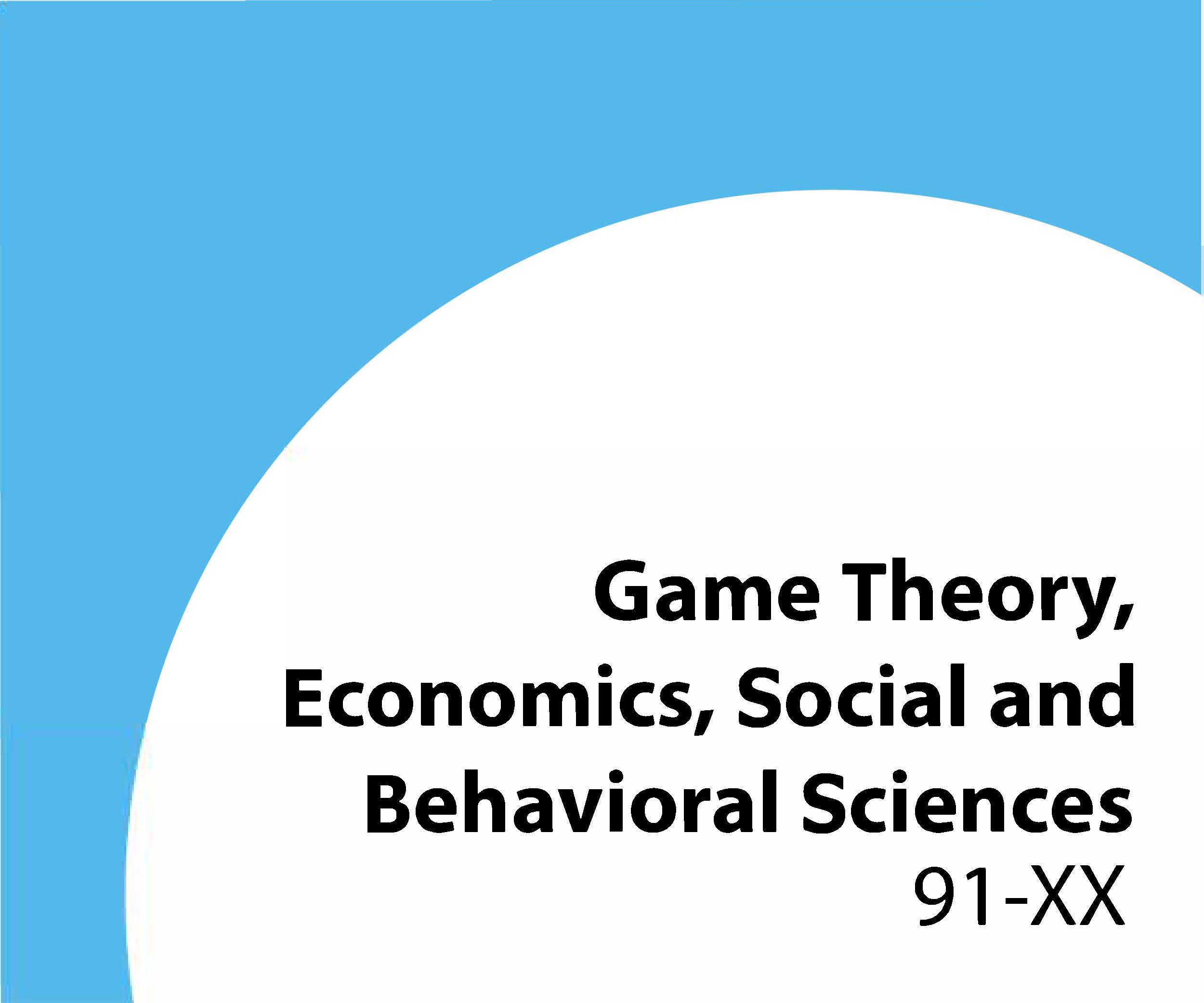 91-xx Game theory, economics, social and behavioral sciences